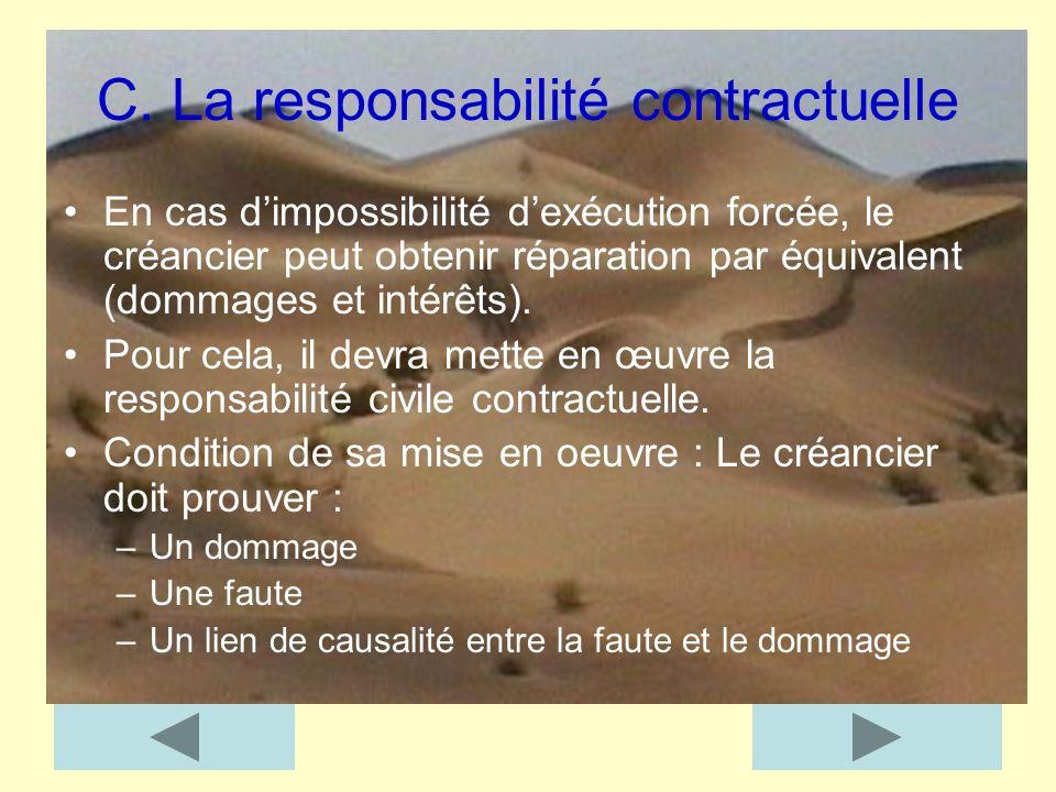 C. La responsabilité contractuelle En cas dimpossibilité dexécution forcée, le créancier peut obtenir réparation par équivalent (dommages et intérêts)