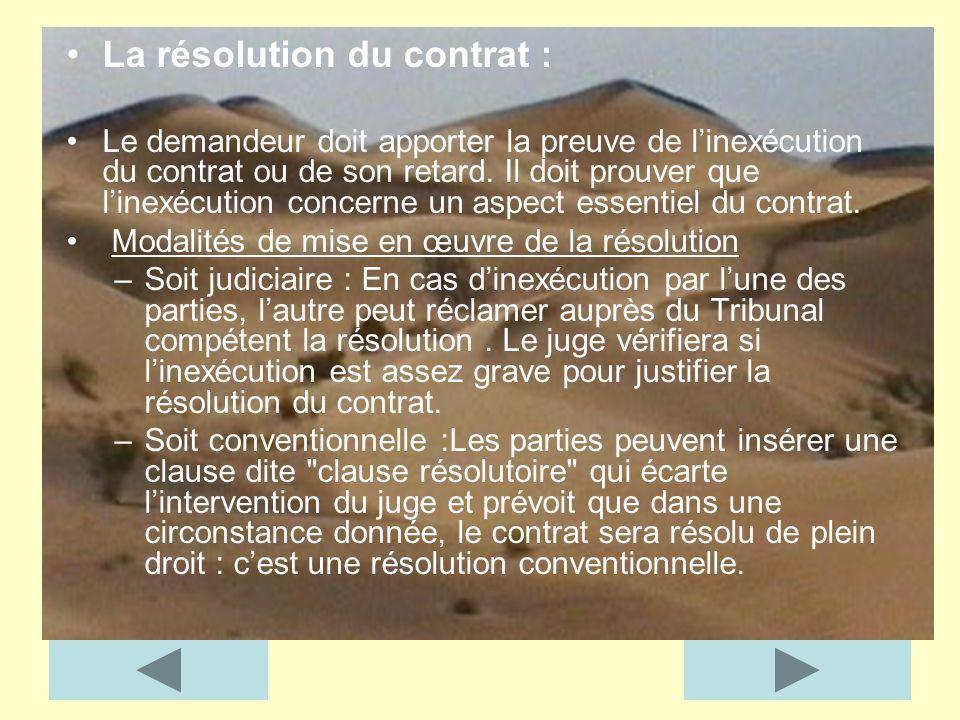 La résolution du contrat : Le demandeur doit apporter la preuve de linexécution du contrat ou de son retard. Il doit prouver que linexécution concerne
