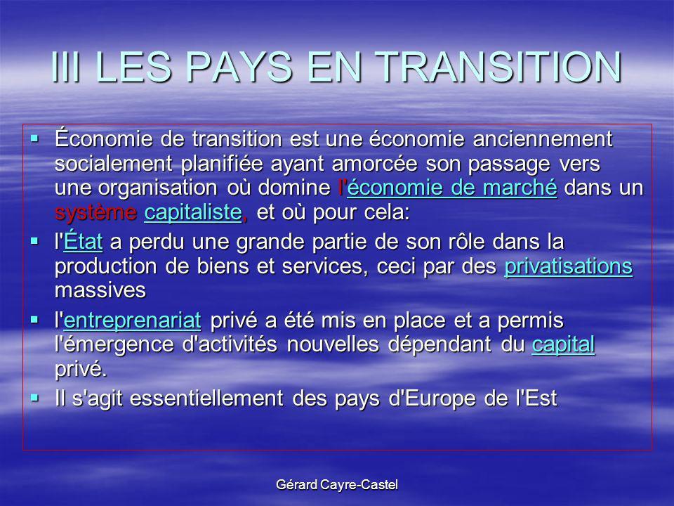 Gérard Cayre-Castel III LES PAYS EN TRANSITION Économie de transition est une économie anciennement socialement planifiée ayant amorcée son passage ve