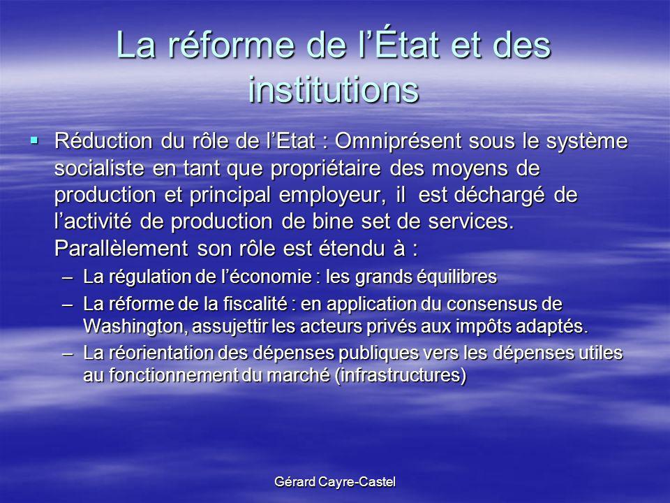 Gérard Cayre-Castel La réforme de lÉtat et des institutions Réduction du rôle de lEtat : Omniprésent sous le système socialiste en tant que propriétai