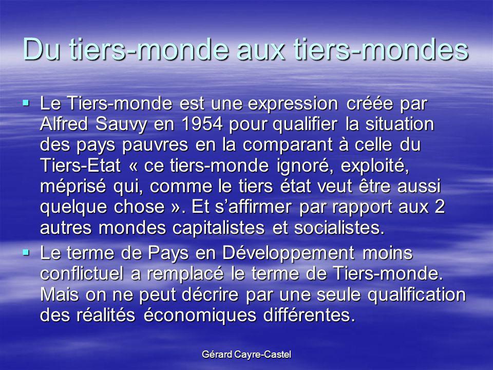 Gérard Cayre-Castel Du tiers-monde aux tiers-mondes Le Tiers-monde est une expression créée par Alfred Sauvy en 1954 pour qualifier la situation des p