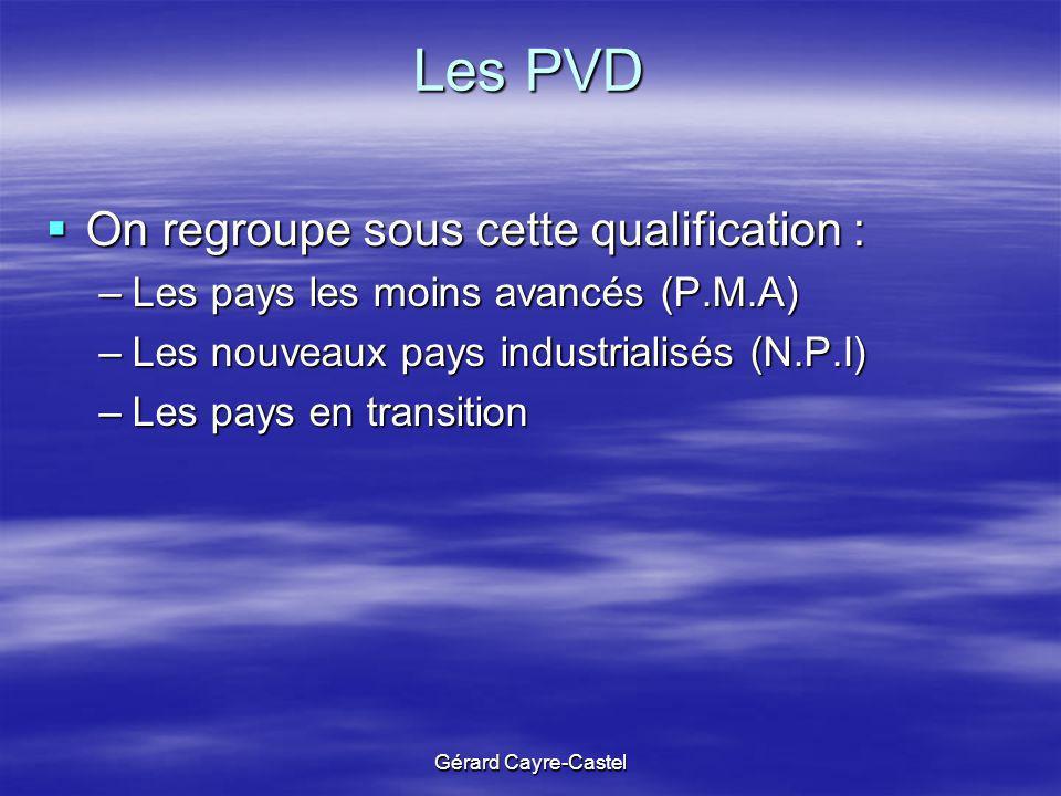 Gérard Cayre-Castel Les PVD On regroupe sous cette qualification : On regroupe sous cette qualification : –Les pays les moins avancés (P.M.A) –Les nou