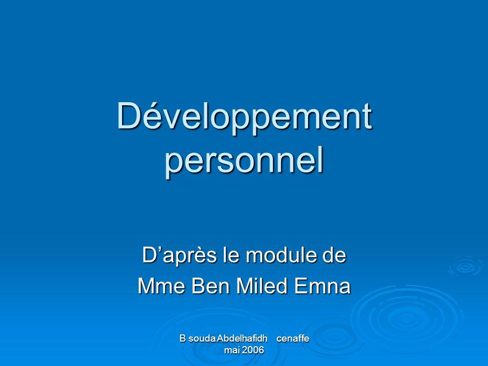 B souda Abdelhafidh cenaffe mai 2006 Développement personnel Daprès le module de Mme Ben Miled Emna