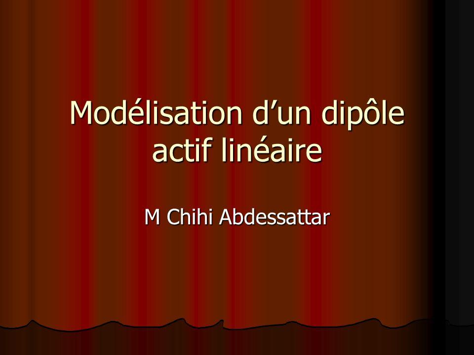 Modélisation dun dipôle actif linéaire M Chihi Abdessattar