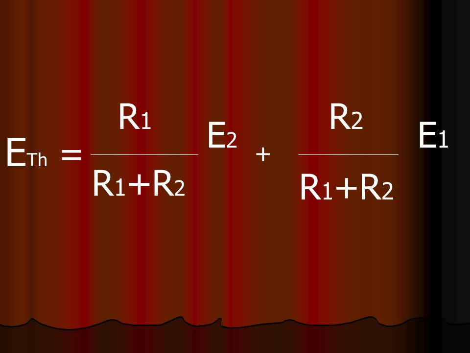 E Th = R1R1 R 1 +R 2 E2E2 + R2R2 E1E1