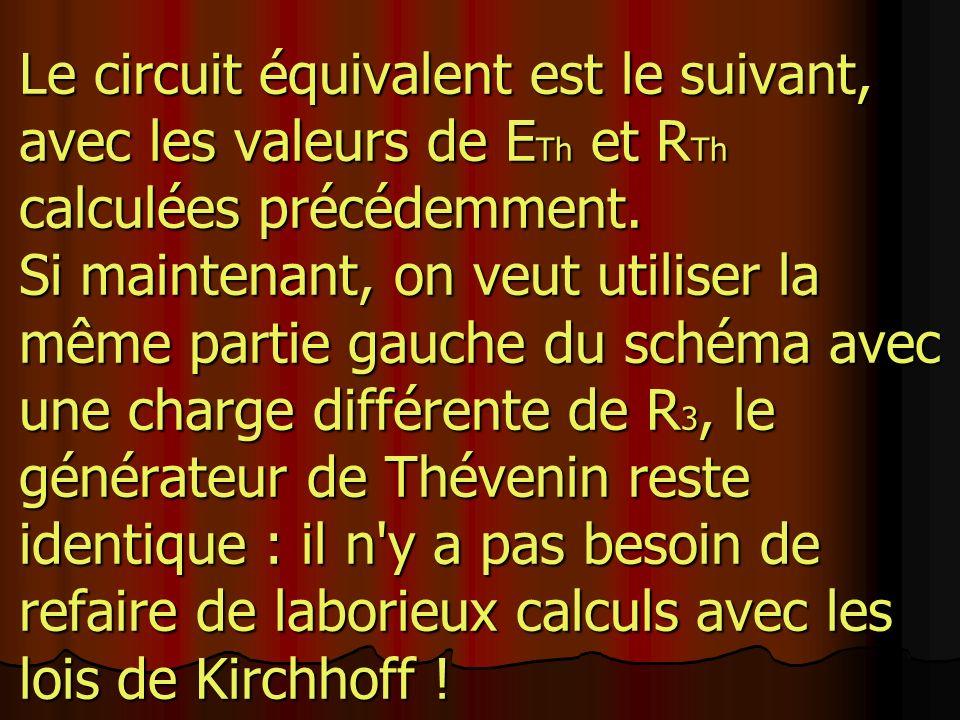 Le circuit équivalent est le suivant, avec les valeurs de E Th et R Th calculées précédemment.
