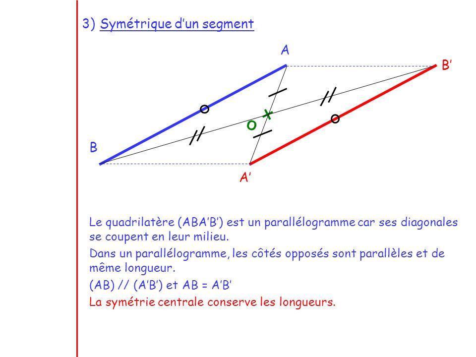O A B A B Le quadrilatère (ABAB) est un parallélogramme car ses diagonales se coupent en leur milieu. Dans un parallélogramme, les côtés opposés sont