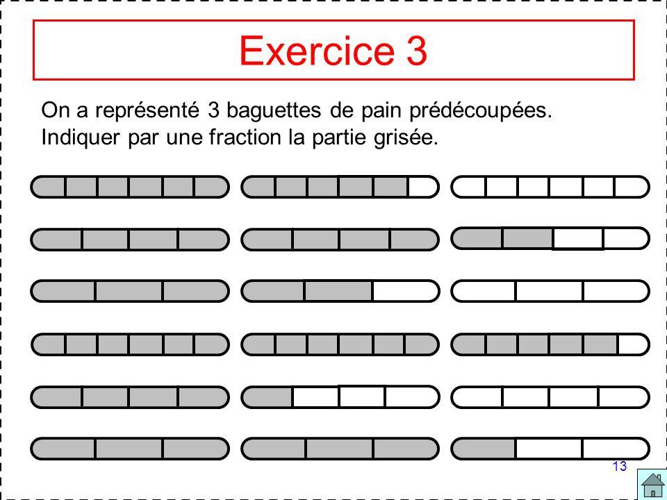 13 Exercice 3 On a représenté 3 baguettes de pain prédécoupées. Indiquer par une fraction la partie grisée.