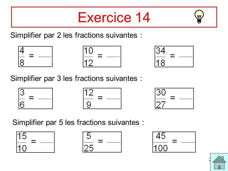 28 Exercice 14 Simplifier par 2 les fractions suivantes : Simplifier par 3 les fractions suivantes : Simplifier par 5 les fractions suivantes :
