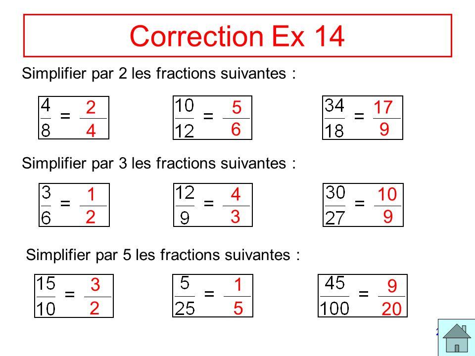 29 Correction Ex 14 Simplifier par 2 les fractions suivantes : Simplifier par 3 les fractions suivantes : Simplifier par 5 les fractions suivantes : 2