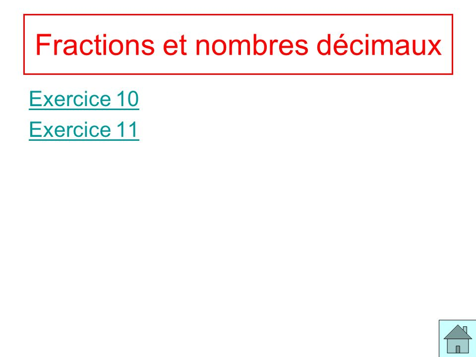 5 Fractions et nombres décimaux Exercice 10 Exercice 11