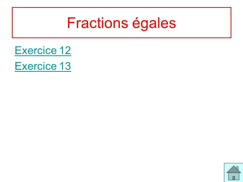 6 Fractions égales Exercice 12 Exercice 13