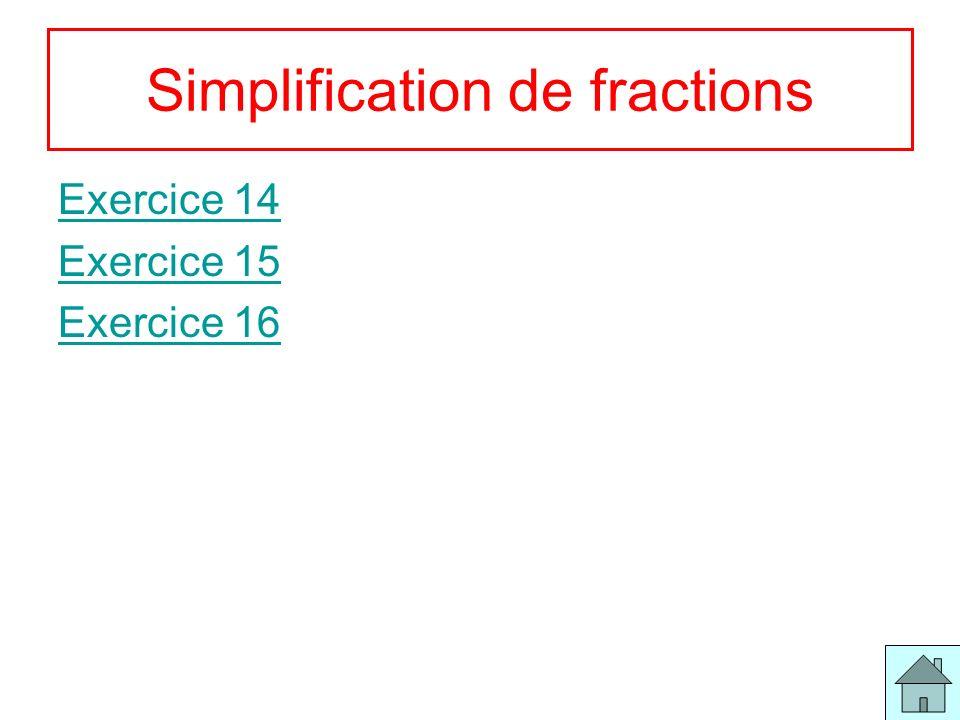 7 Simplification de fractions Exercice 14 Exercice 15 Exercice 16