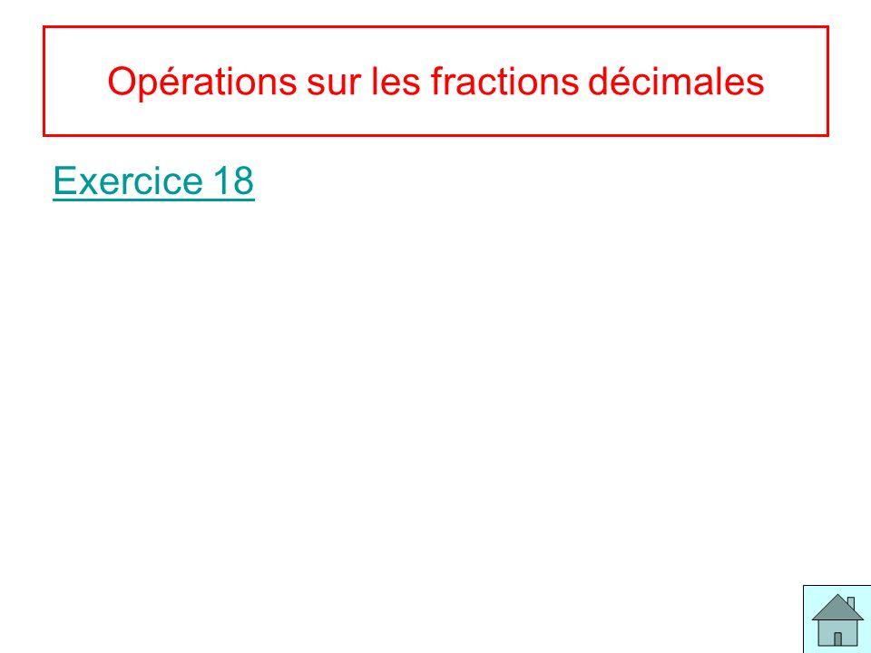 9 Opérations sur les fractions décimales Exercice 18