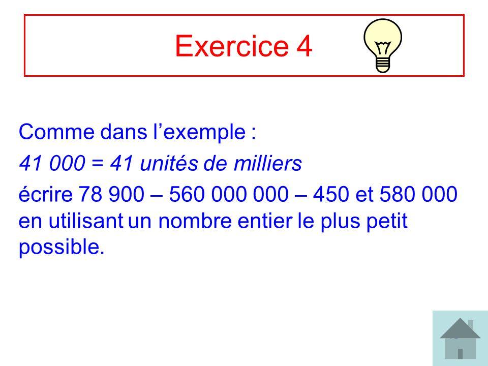 16 Exercice 4 Comme dans lexemple : 41 000 = 41 unités de milliers écrire 78 900 – 560 000 000 – 450 et 580 000 en utilisant un nombre entier le plus
