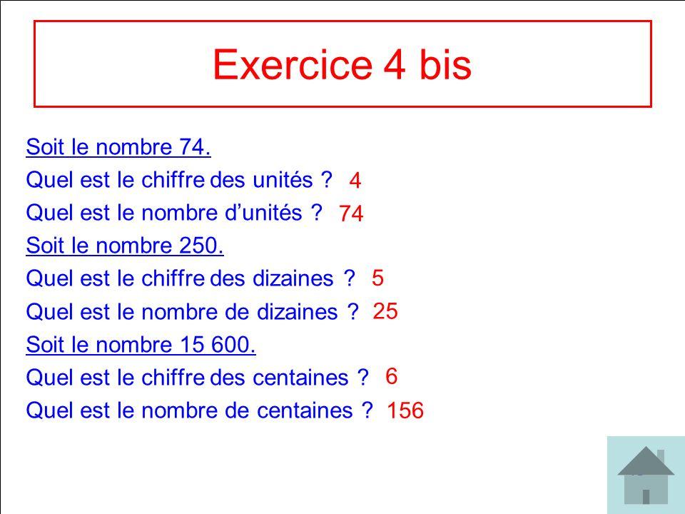 18 Exercice 4 bis Soit le nombre 74. Quel est le chiffre des unités ? Quel est le nombre dunités ? Soit le nombre 250. Quel est le chiffre des dizaine