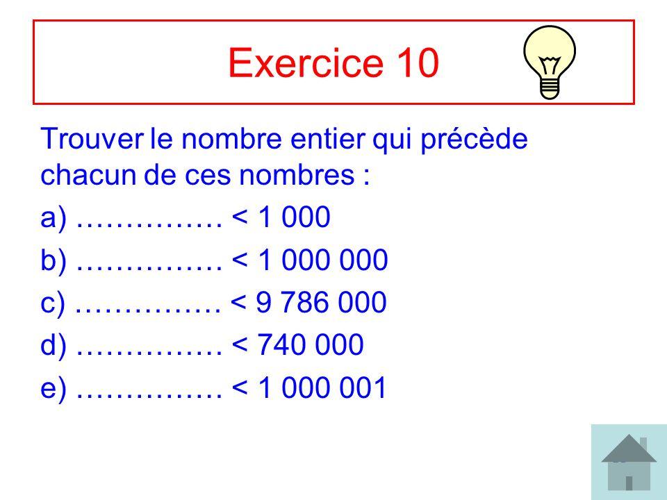 29 Exercice 10 Trouver le nombre entier qui précède chacun de ces nombres : a) …………… < 1 000 b) …………… < 1 000 000 c) …………… < 9 786 000 d) …………… < 740