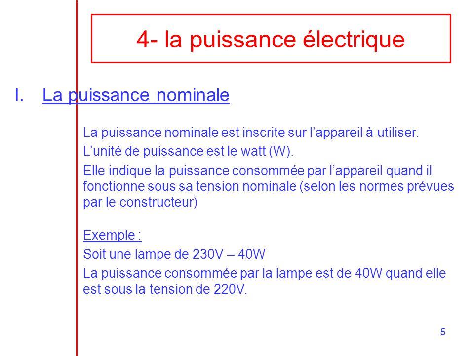 5 4- la puissance électrique I.La puissance nominale La puissance nominale est inscrite sur lappareil à utiliser. Lunité de puissance est le watt (W).