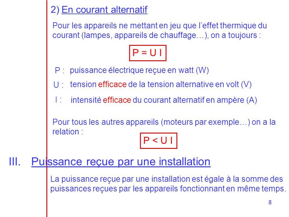 8 2)En courant alternatif Pour les appareils ne mettant en jeu que leffet thermique du courant (lampes, appareils de chauffage…), on a toujours : P =