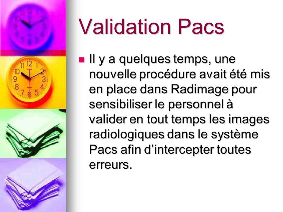 Validation Pacs Il y a quelques temps, une nouvelle procédure avait été mis en place dans Radimage pour sensibiliser le personnel à valider en tout te