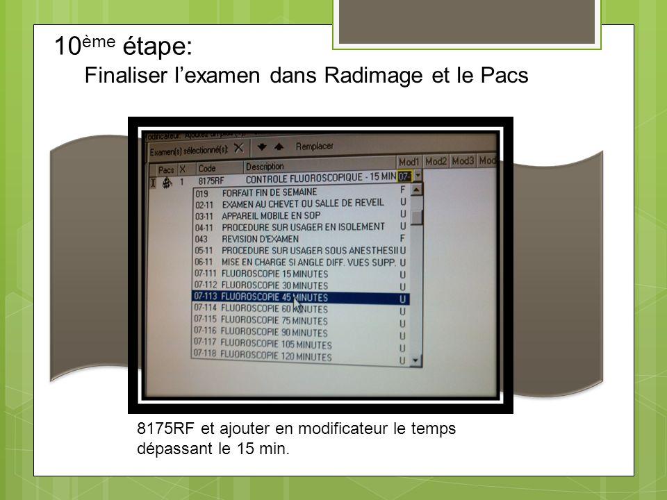 Finaliser lexamen dans Radimage et le Pacs 8175RF et ajouter en modificateur le temps dépassant le 15 min.