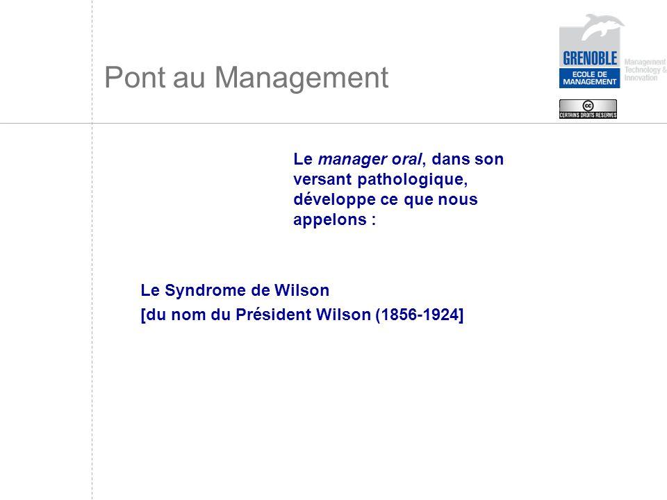 Pont au Management Le manager oral, dans son versant pathologique, développe ce que nous appelons : Le Syndrome de Wilson [du nom du Président Wilson