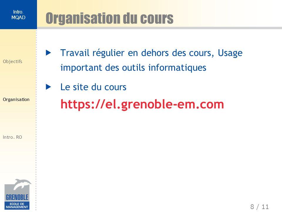 8 / 11 Intro. MQAD Objectifs Organisation Intro. RO Organisation du cours Travail régulier en dehors des cours, Usage important des outils informatiqu
