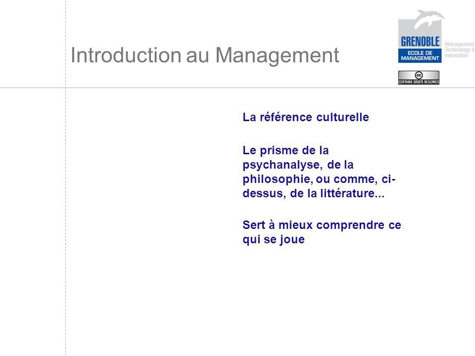 Introduction au Management La référence culturelle Le prisme de la psychanalyse, de la philosophie, ou comme, ci- dessus, de la littérature... Sert à