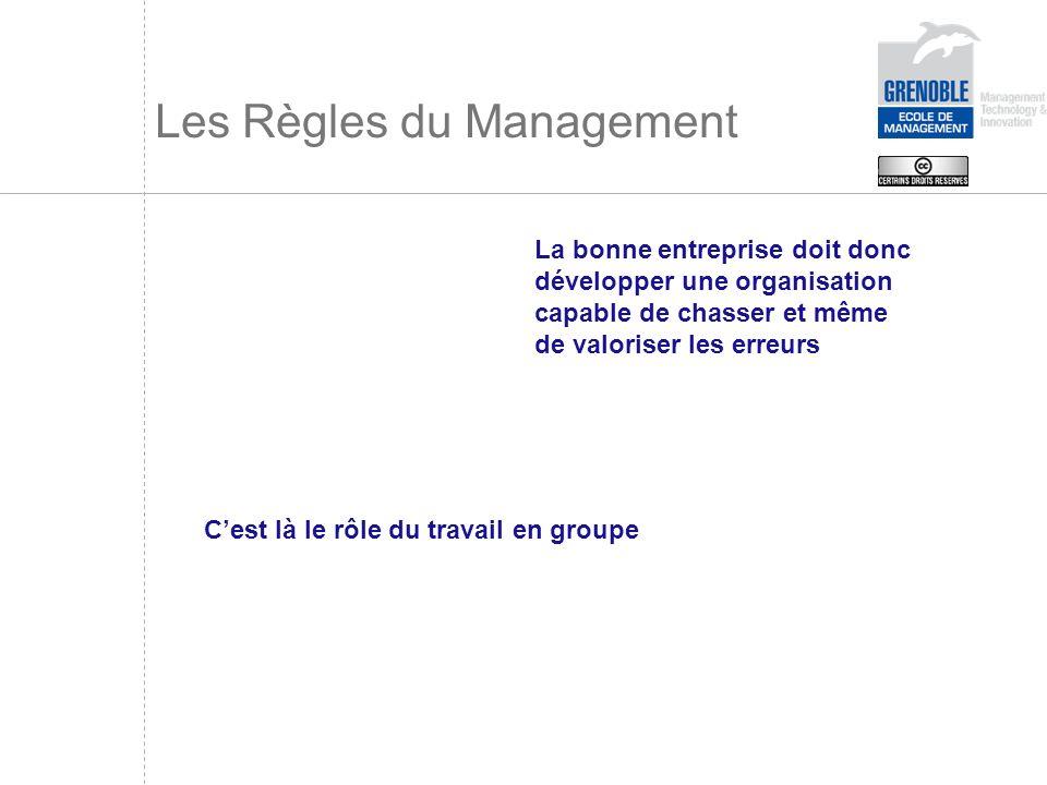 Les Règles du Management La bonne entreprise doit donc développer une organisation capable de chasser et même de valoriser les erreurs Cest là le rôle