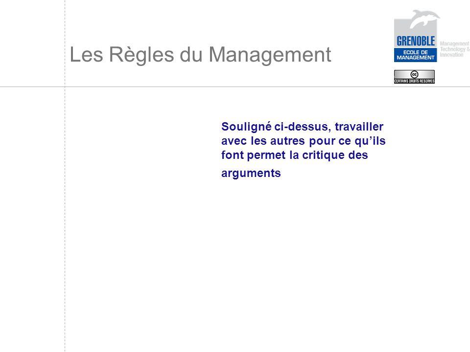 Les Règles du Management Souligné ci-dessus, travailler avec les autres pour ce quils font permet la critique des arguments