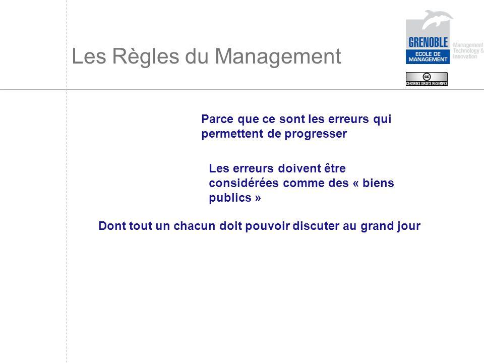 Les Règles du Management Parce que ce sont les erreurs qui permettent de progresser Les erreurs doivent être considérées comme des « biens publics » D