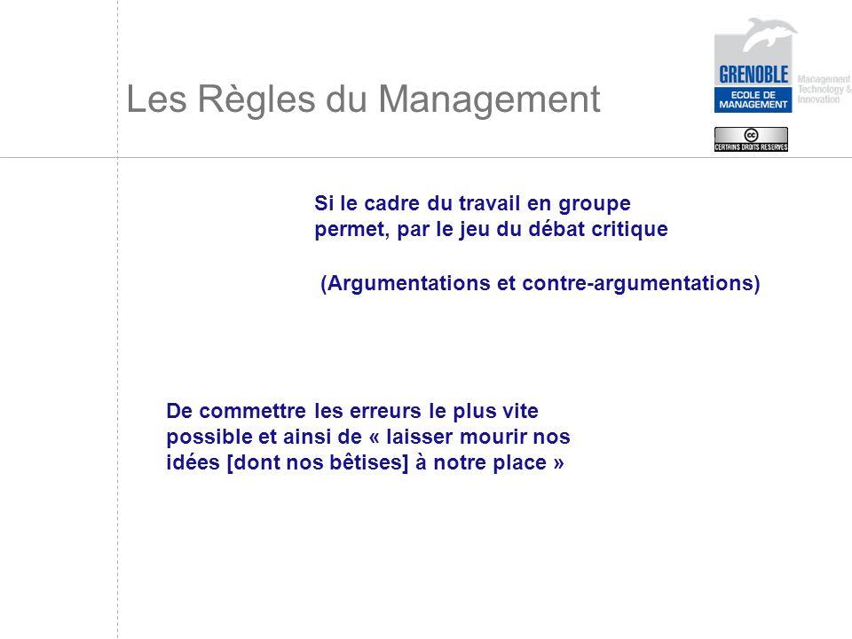 Les Règles du Management Si le cadre du travail en groupe permet, par le jeu du débat critique (Argumentations et contre-argumentations) De commettre