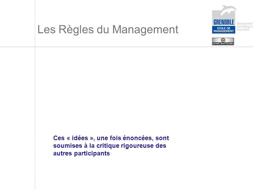 Les Règles du Management Ces « idées », une fois énoncées, sont soumises à la critique rigoureuse des autres participants