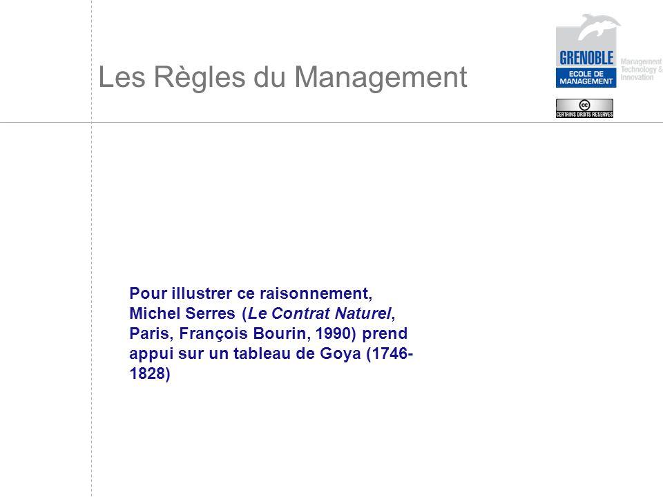 Les Règles du Management Pour illustrer ce raisonnement, Michel Serres (Le Contrat Naturel, Paris, François Bourin, 1990) prend appui sur un tableau d