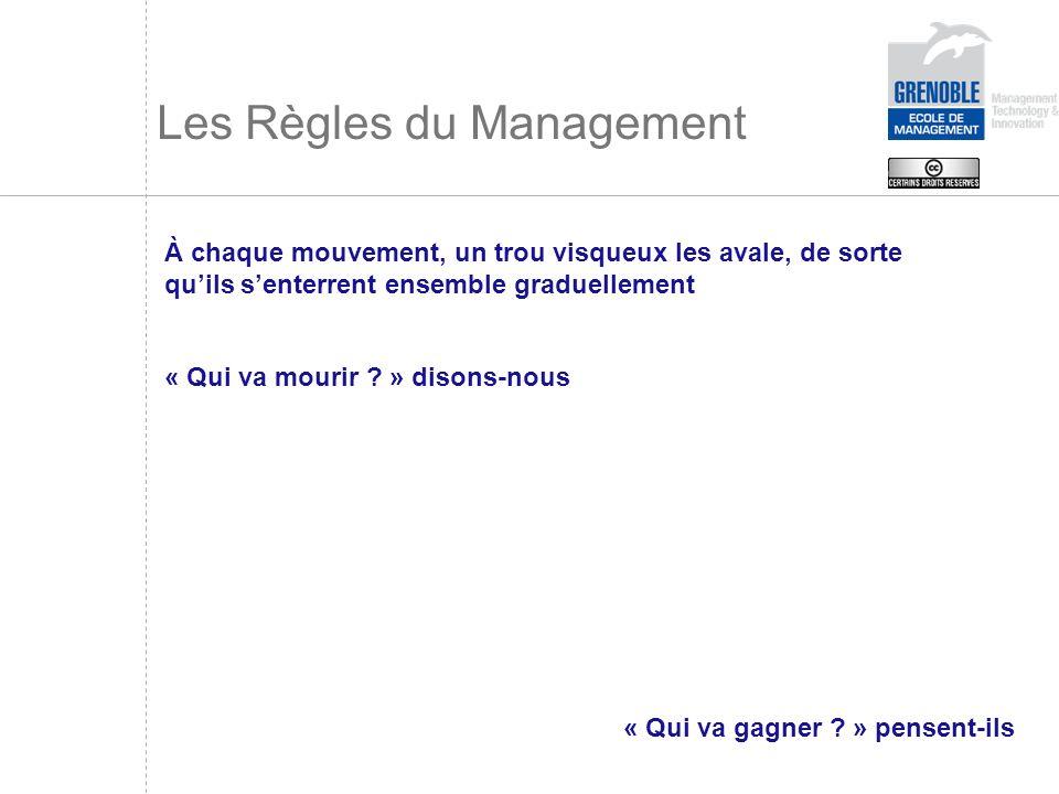 Les Règles du Management À chaque mouvement, un trou visqueux les avale, de sorte quils senterrent ensemble graduellement « Qui va mourir ? » disons-n