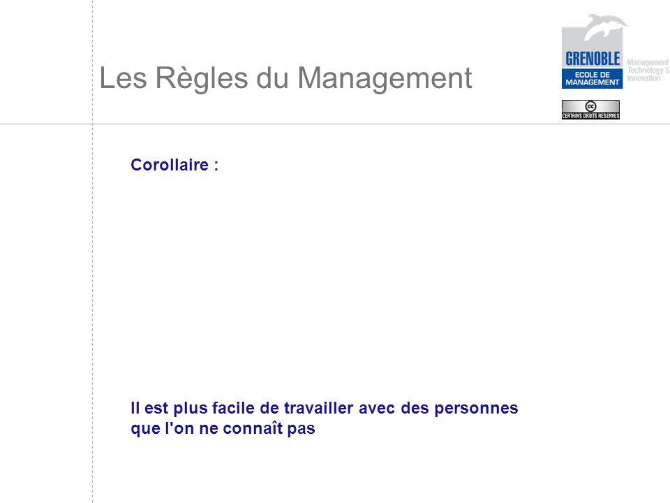Les Règles du Management Corollaire : Il est plus facile de travailler avec des personnes que l'on ne connaît pas