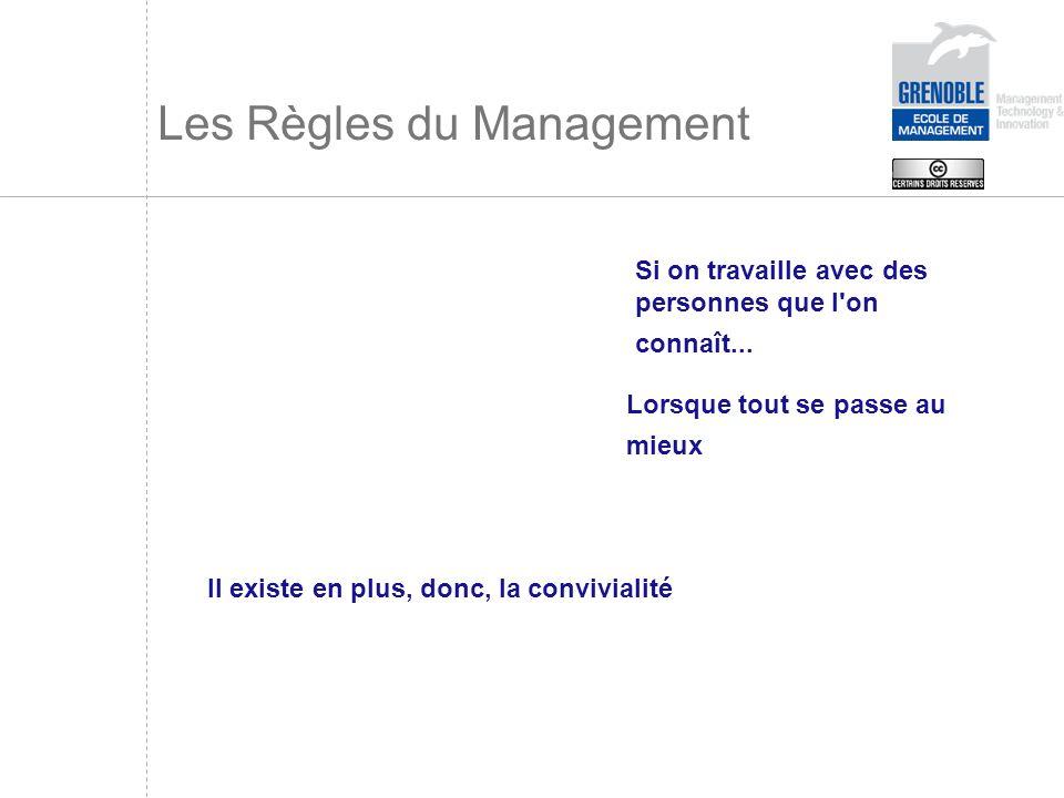 Les Règles du Management Si on travaille avec des personnes que l'on connaît... Lorsque tout se passe au mieux Il existe en plus, donc, la convivialit