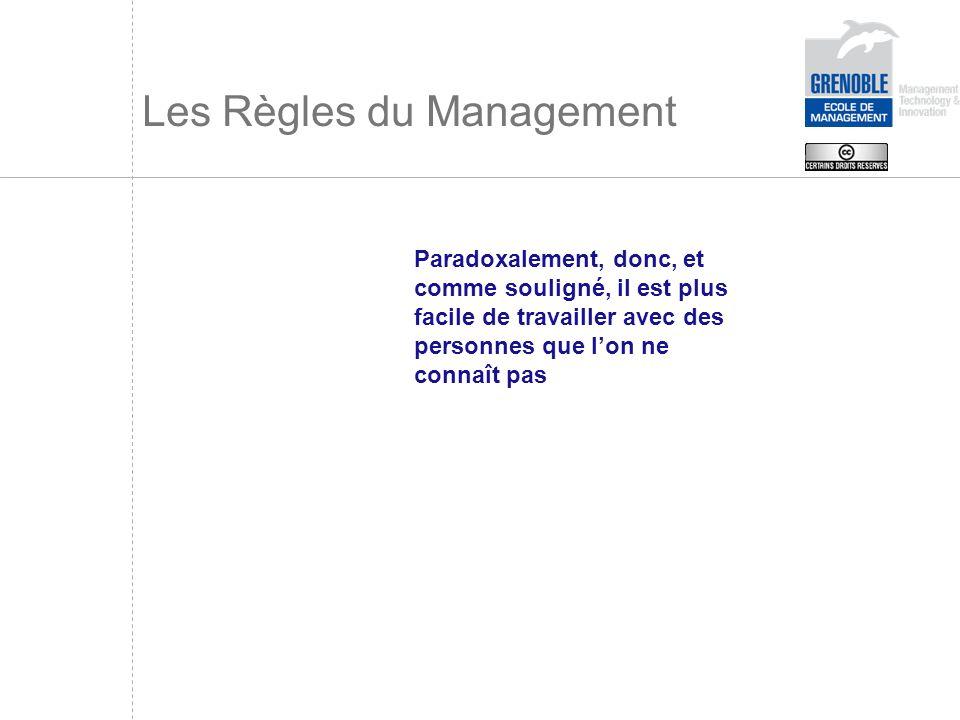 Les Règles du Management Paradoxalement, donc, et comme souligné, il est plus facile de travailler avec des personnes que lon ne connaît pas