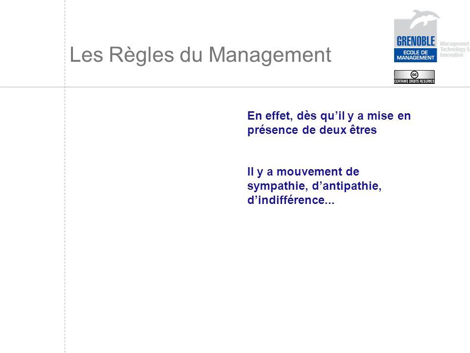 Les Règles du Management En effet, dès quil y a mise en présence de deux êtres Il y a mouvement de sympathie, dantipathie, dindifférence...