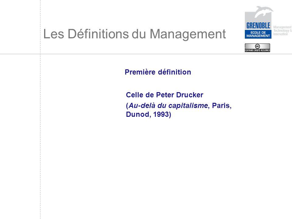 Les Définitions du Management Celle de Peter Drucker (Au-delà du capitalisme, Paris, Dunod, 1993) Première définition