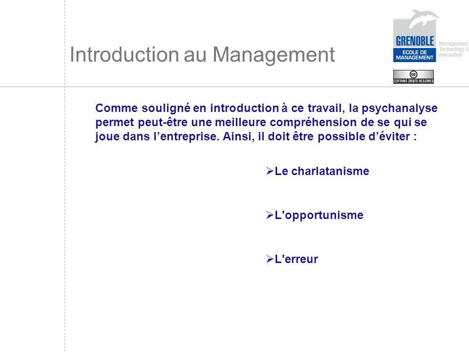 Introduction au Management Comme souligné en introduction à ce travail, la psychanalyse permet peut-être une meilleure compréhension de se qui se joue