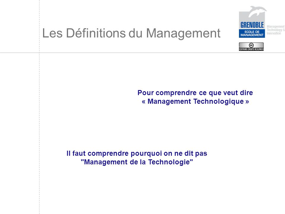 Les Définitions du Management Pour comprendre ce que veut dire « Management Technologique » Il faut comprendre pourquoi on ne dit pas
