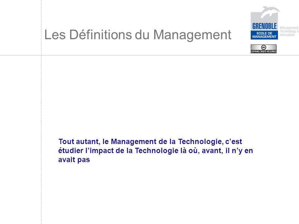 Les Définitions du Management Tout autant, le Management de la Technologie, cest étudier limpact de la Technologie là où, avant, il ny en avait pas