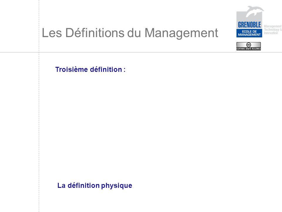 Les Définitions du Management Troisième définition : La définition physique