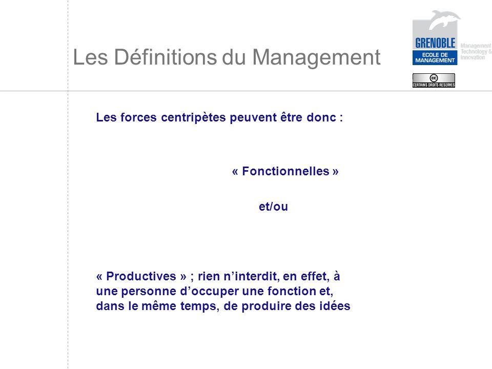 Les Définitions du Management Les forces centripètes peuvent être donc : « Fonctionnelles » et/ou « Productives » ; rien ninterdit, en effet, à une pe