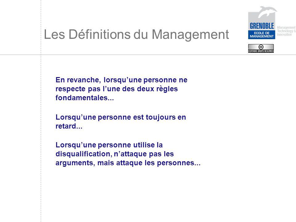 Les Définitions du Management En revanche, lorsquune personne ne respecte pas lune des deux règles fondamentales... Lorsquune personne est toujours en