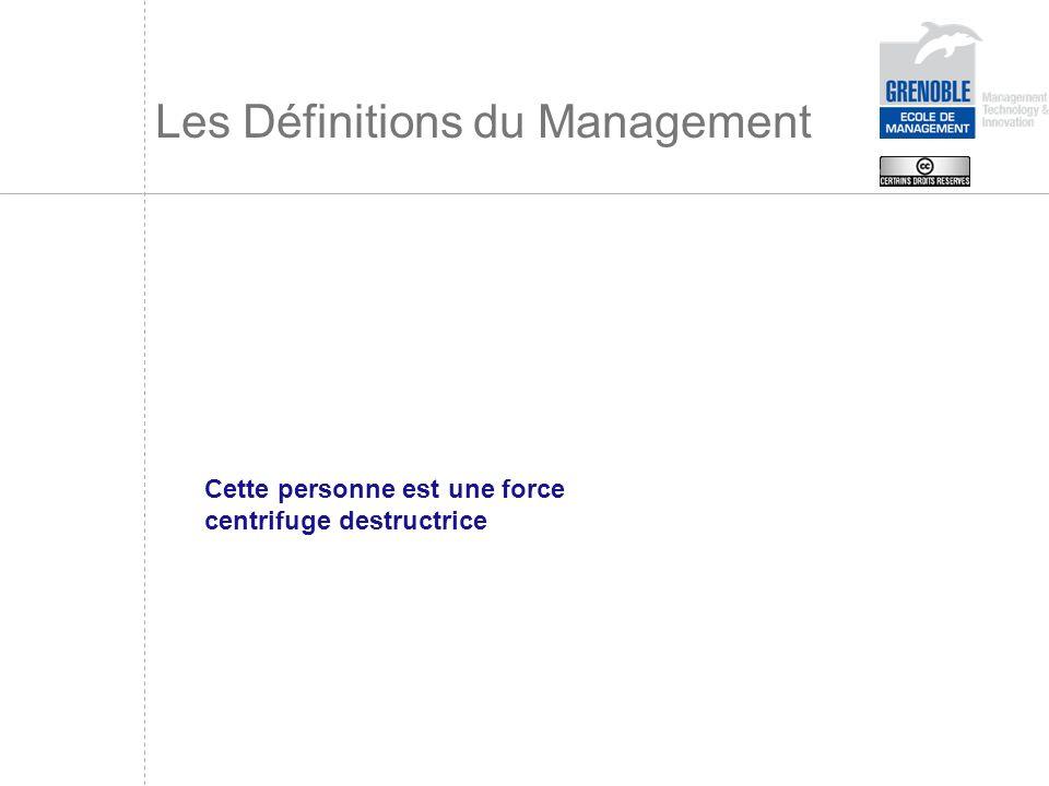 Les Définitions du Management Cette personne est une force centrifuge destructrice