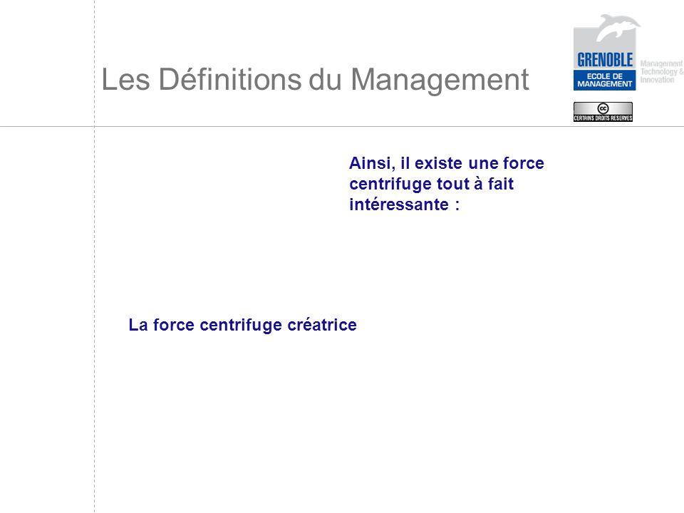 Les Définitions du Management Ainsi, il existe une force centrifuge tout à fait intéressante : La force centrifuge créatrice