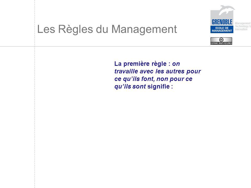 Les Règles du Management La première règle : on travaille avec les autres pour ce quils font, non pour ce quils sont signifie :