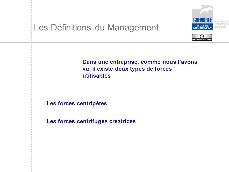 Les Définitions du Management Dans une entreprise, comme nous lavons vu, il existe deux types de forces utilisables Les forces centripètes Les forces